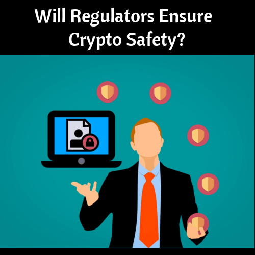 Will Regulators Ensure Cryptocurrency Safety?